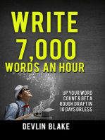 Write 7,000 Words An Hour; Up Your Word Count And Get A Rough Draft In 10 Days Or Less