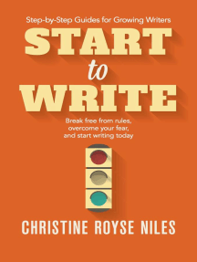 Start to Write: Break Free from Rules, Overcome Your Fear, and Start Writing Today (Step-by-Step Guides for Growing Writers, #2)