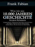 Was wir aus 10.000 Jahre Geschichte lernen können