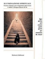 Illuminazione Spirituale. Teoria e pratica per l'Apertura del Cuore