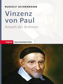 Vinzenz von Paul: Anwalt der Ärmsten