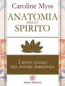 Anatomia dello spirito: I sette livelli del potere personale