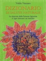 Dizionario di salute naturale: Le risposte della scienza igienista. A ogni sintomo un rimedio