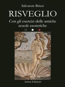 Risveglio: Con esercizi delle antiche scuole esoteriche