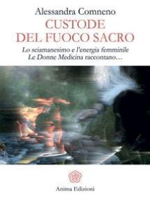 Custode del Fuoco Sacro: Lo sciamanesimo e l'energia femminile Le donne medicina raccontano…