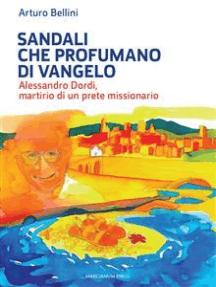 Sandali che profumano di Vangelo.: Alessandro Dordi, martirio di un prete missionario