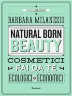 Natural born beauty: Cosmetici fai da te ecologici ed economici