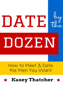 Date by the Dozen: How to Meet & Date the Men You Want