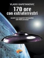 170 Ore con Extraterrestri: Incontri con viaggiatori intergalattici sulle Ande peruviane