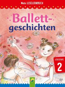 Ballettgeschichten: Mein Leselernbuch: Lesestufe 2