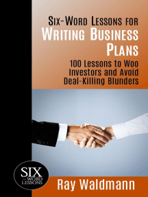 Six-Word Lessons for Writing Business Plans: 100 Lessons to Woo Investors and Avoid Deal-Killing Blunders