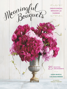 Meaningful Bouquets: Create Special Messages with Flowers - 25 Beautiful Arrangements
