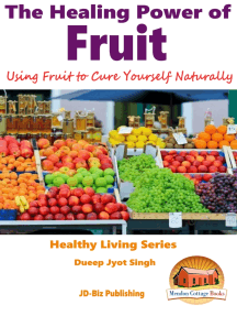 The Healing Power of Fruit: Using Fruit to Cure Yourself Naturally
