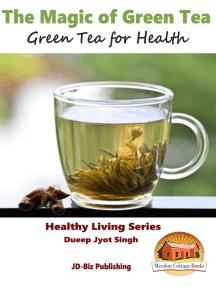 The Magic of Green Tea: Green Tea for Health