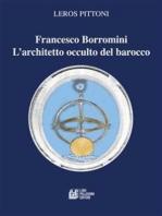 Francesco Borromini. L'architetto occulto del barocco