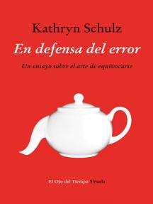 En defensa del error: Un ensayo sobre el arte de equivocarse