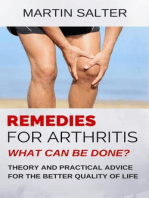 Remedies For Arthritis - What Can Be Done? Theory And Practical Advice For The Better Quality Of Life