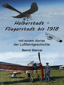 Halberstadt - Fliegerstadt bis 1918: mit einem Abriss der Luftfahrtgeschichte