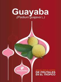 Manual para el cultivo de frutales en el trópico. Guayaba