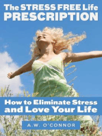 The Stress Free Life Prescription - How to Eliminate Stress and Love Your Life