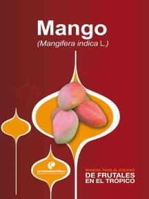 Manual para el cultivo de frutales en el trópico. Mango