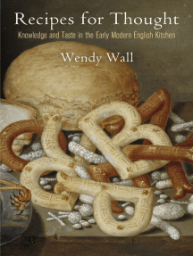 Recipes for Thought: Knowledge and Taste in the Early Modern English Kitchen