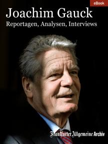 Joachim Gauck: Reportagen - Analysen - Interviews