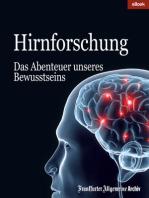 Hirnforschung: Das Abenteuer unseres Bewusstseins