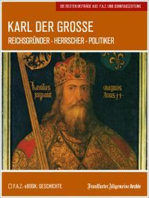 Karl der Große: Reichsgründer - Herrscher - Politiker