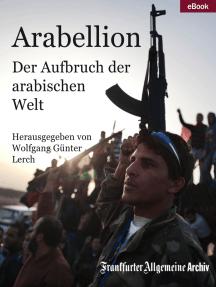Arabellion: Der Aufbruch der arabischen Welt