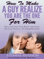 How to Make a Guy Realize You Are the One for Him - Show Him Your True Worth and Secure His Love Forever