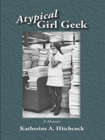 Atypical Girl Geek: A Memoir
