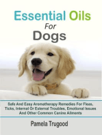 Essential Oils For Dogs:Safe And Easy Aromatherapy Remedies For Fleas, Ticks, Internal Or External Troubles, Emotional Issues And Other Common Canine Ailments