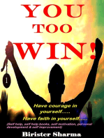 You Too Win!(Have courage in yourself..... Have faith in yourself...)....Gear up your inner strength,self-esteem,self-confidence,self-believe, self-discipline,self-control,winning mantras,happiness,success & positive approach.