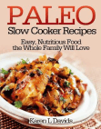 Paleo Slow Cooker Recipes Easy, Nutritious Food the Whole Family Will Love