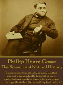 """The Romance of Natural History: """"If any choose to maintain, as many do, that species were gradually brought to their maturity from humbler forms ... he is welcome to his hypothesis, but I have nothing to do with it."""""""