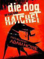 Die Dog or Eat the Hatchet