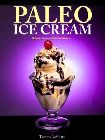 Paleo Ice Cream 50 Quick, Easy and Delicious Recipes