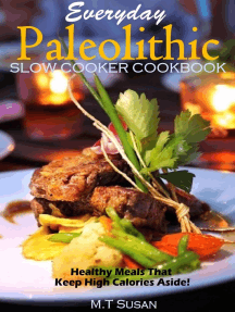 Everyday Paleolithic Slow Cooker Cookbook Healthy Meals That Keep High Calories Aside!