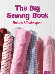 The Big Sewing Book: Basics & Techniques