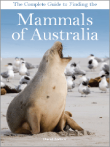 The Complete Guide to Finding the Mammals of Australia