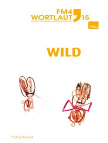 FM4 Wortlaut 15. WILD: Der FM4 Kurzgeschichtenwettbewerb