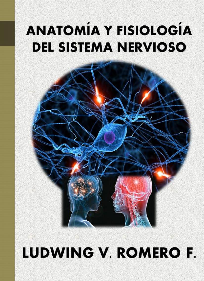 Anatomía y Fisiología del Sistema Nervioso by Ludwing V Romero F by ...