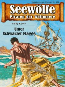 Seewölfe - Piraten der Weltmeere 167: Unter Schwarzer Flagge