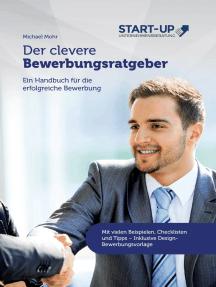 Der clevere Bewerbungsratgeber: Ein Handbuch für die erfolgreiche Bewerbung: Mit vielen Beispielen, Checklisten und Tipps - Inklusive Design-Bewerbungsvorlage