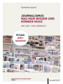 Journalismus: Was man wissen und können muss. Ein Lese- und Lernbuch