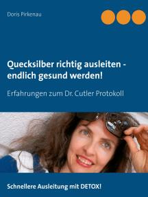Quecksilber richtig ausleiten - endlich gesund werden!: Erfahrungen zum Dr. Cutler Protokoll