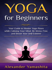 Yoga: for Beginners: Your Guide to Master Yoga Poses While Calming your Mind, Be Stress Free, and Boost your Self-esteem!: yoga
