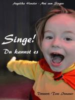 Singe! Du kannst es
