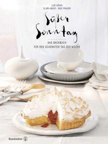 Süßer Sonntag: Das Backbuch für den schönsten Tag der Woche